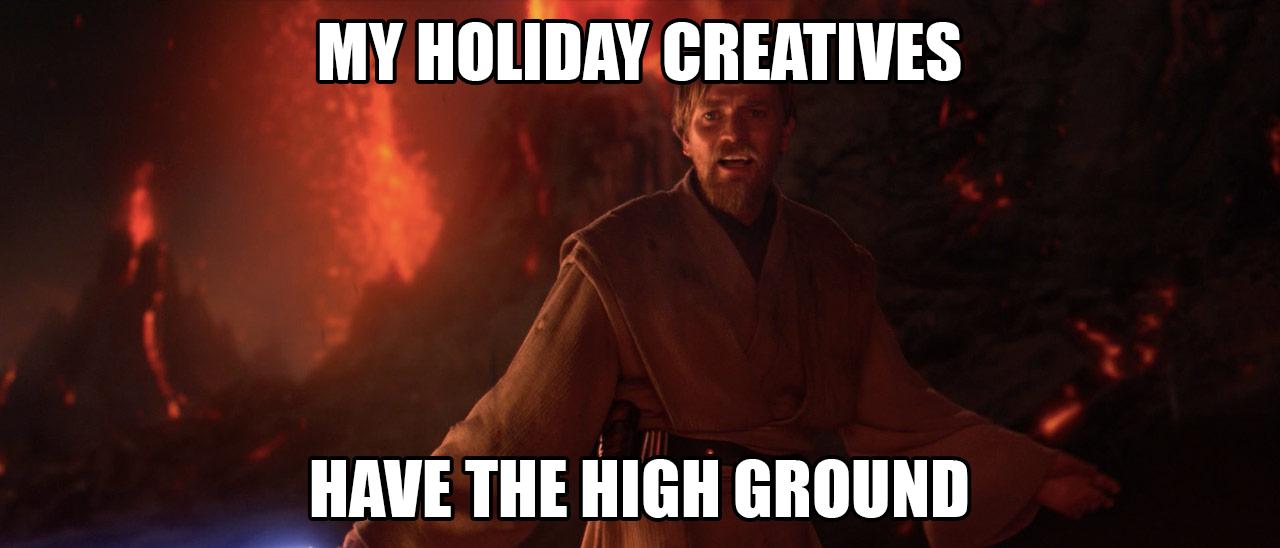 Star Wars Obi-Wan Kenobi my holiday creatives have the high ground